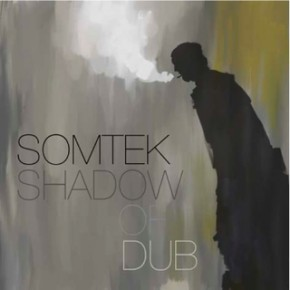 SOMTEK - Shadow of dub (2010)